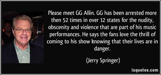 quote-please-meet-gg-allin-gg-has-been-arrested-more-then-52-times-in-over-12-states-for-the-nudity-jerry-springer-206695